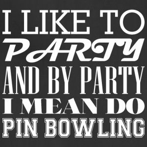 I Like To Party And By Party Mean Do Pin Bowling - Adjustable Apron