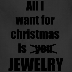All I want for christmas is you jewelry - Adjustable Apron