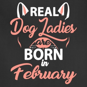 REAL DOG LADIES ARE BORN IN FEBRUARY - Adjustable Apron