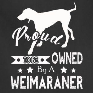 PROUD TO BE OWNED BY A Weimaraner Shirt - Adjustable Apron