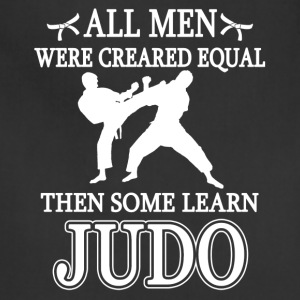 All Men Were Created Equal Then Some Learn Judo - Adjustable Apron