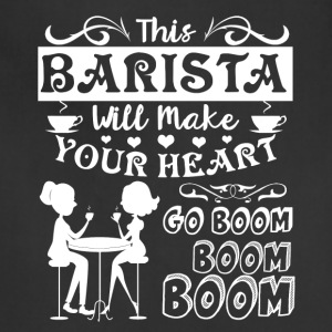 This Barista Will Make Your Hert Go Boom Boom Boom - Adjustable Apron