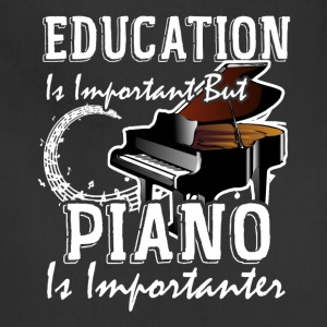 Education Is Important But Piano Is Importanter - Adjustable Apron