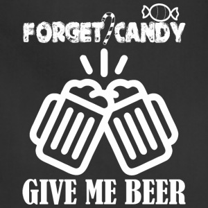 forget candy give me beer - Adjustable Apron