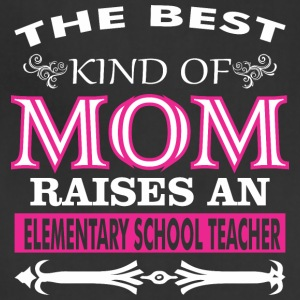 The Best Kind Mom Raises Elementary School Teacher - Adjustable Apron