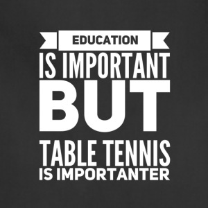Education is important but table tennis is importa - Adjustable Apron