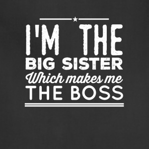 I'm the big sister which makes me the boss - Adjustable Apron