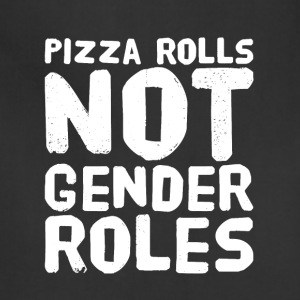 Pizza rolls not gender roles - Adjustable Apron