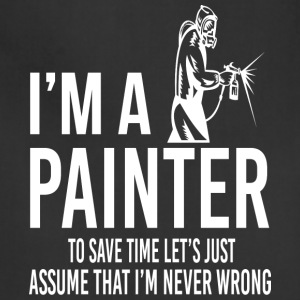 I'm A Painter - I'm Never Wrong - Adjustable Apron