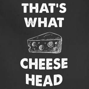 That's what cheese head - Adjustable Apron