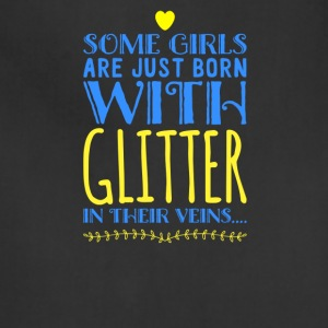 Some Girls Are Just Born With Glitter - Adjustable Apron