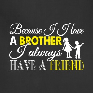 I Have A Brother I Always Have A Friend T Shirt - Adjustable Apron