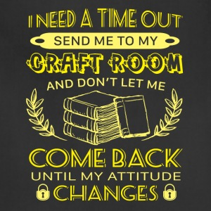 I Need A Time Out Send Me To My Craft Room T Shirt - Adjustable Apron