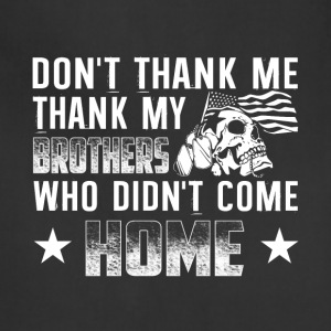 Thank My Brothers Who Didn't Come Home T Shirt - Adjustable Apron