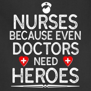 Nurse Because Even Doctors Need Heroes - Adjustable Apron