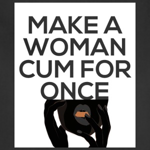 Make A Woman Cum For Once - Adjustable Apron