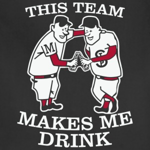 THIS TEAM MAKES ME DRINK - Adjustable Apron