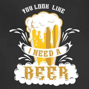 You look like i need a beer - Adjustable Apron
