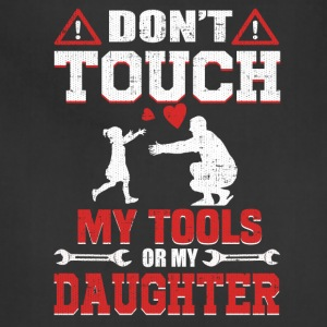 Do Not Touch My Tools or My Daughter - Adjustable Apron
