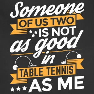 Funny Table Tennis Shirt Someone Of Us - Adjustable Apron