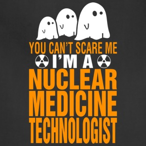 You Cant Scare Me Nuclear Medicine Technologist - Adjustable Apron
