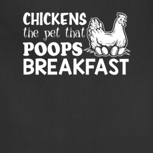 Chickens The Pet That Poops Breakfast - Adjustable Apron