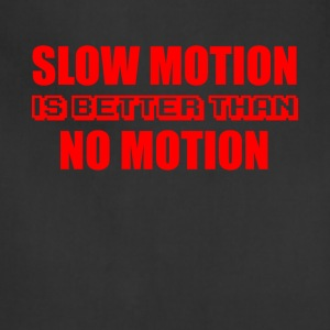 SLOW MOTION IS BETTER T shirt - Adjustable Apron