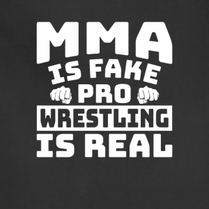 MMA Is Fake Pro Wrestling Is Real Shirt - Adjustable Apron