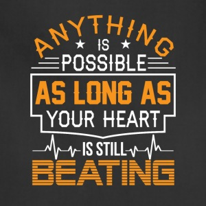 Anything Is Possible As Long As Heart Beating - Adjustable Apron