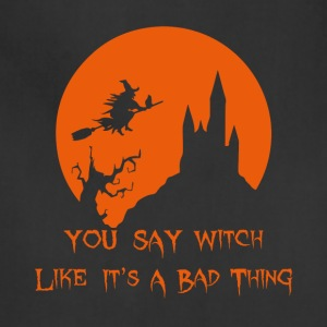 You Say Witch Like It's A Bad Thing Halloween - Adjustable Apron