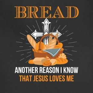 Bread Another Reason Jesus Loves Me Shirt - Adjustable Apron