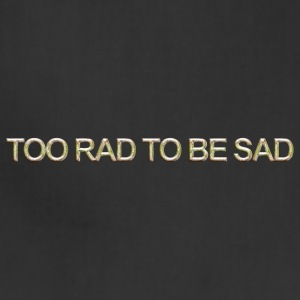 Too rad to be sad - Adjustable Apron