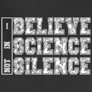I BELIEVE IN SCIENCE NOT SILENCE - Adjustable Apron
