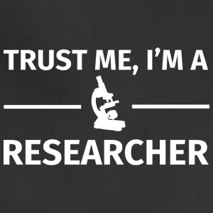 Trust me I m a Researcher T Shirt - Adjustable Apron