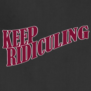KEEP RIDICULING - Adjustable Apron