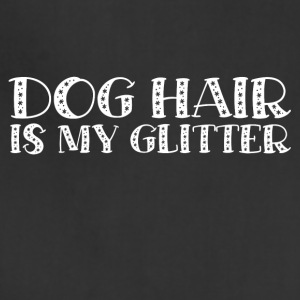 DOG HAIR IS MY GLITTER - Adjustable Apron