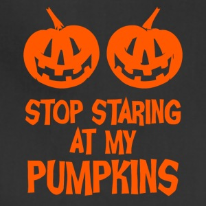 stop staring at my pumpkins - Adjustable Apron