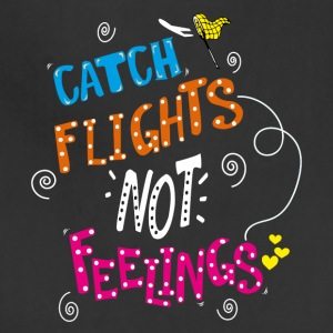 Catch Flights Not Feelings Travel T-shirt - Adjustable Apron