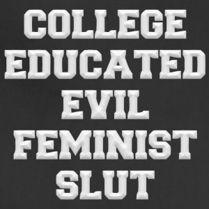 College educated evil feminist slut - Adjustable Apron