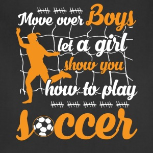 Let A Girl Show You How To Play Soccer T Shirt - Adjustable Apron
