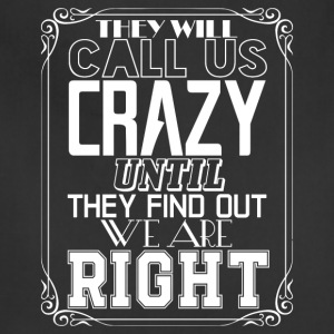 They Will Call Us Crazy T Shirt - Adjustable Apron
