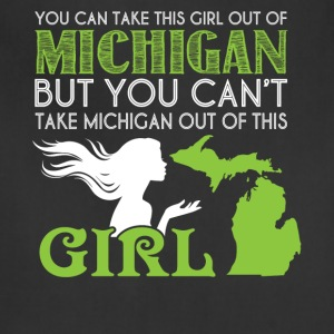 You Can Take This Girl Out Of Michigan T Shirt - Adjustable Apron