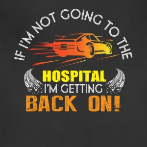If I'm Not Going To The Hospital T Shirt - Adjustable Apron