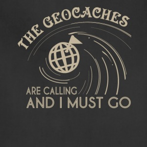 The Geocaches Are Calling And I Must Go T Shirt - Adjustable Apron