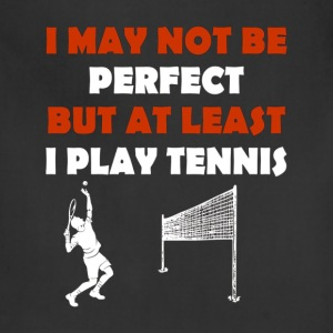 I May Not Be Perfect But At Least I Play Tennis Ts - Adjustable Apron