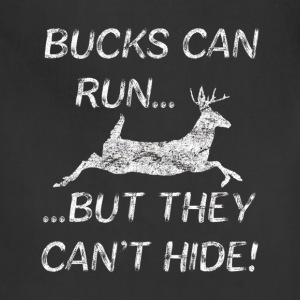 Bucks Can Run But They Can t Hide Deer Hunting T S - Adjustable Apron