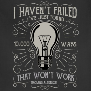 I haven't failed. Great Thomas Edison memorial tee - Adjustable Apron