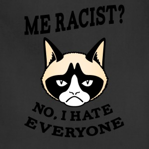 grumpy cat Me racist No I hate everyone - Adjustable Apron