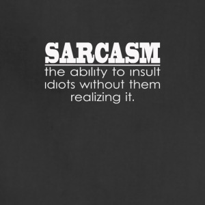Sarcasm - The ability to insult Idiots - Adjustable Apron