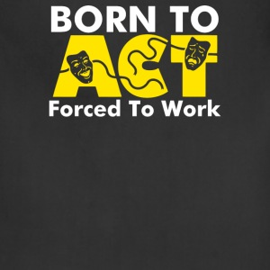 Born To Act Forced To Work - Adjustable Apron